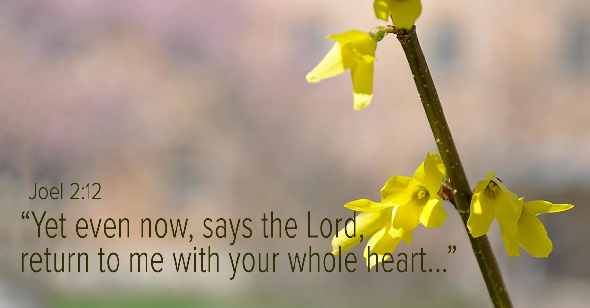 Yet even now, says the Lord return to me with your whole heart.