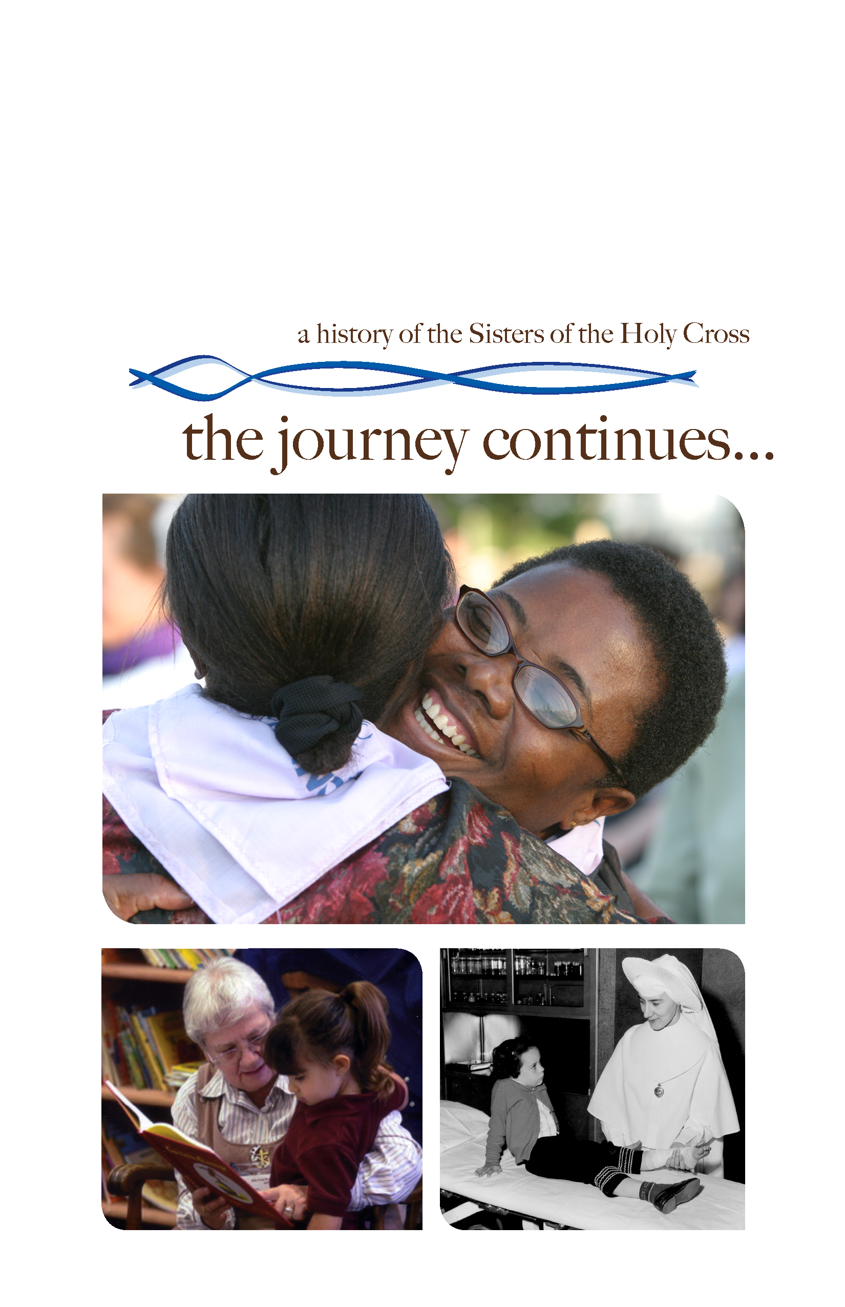 the journey continues... a history of the Sisters of the Holy Cross