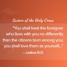 Sisters of the Holy Cross speak out against DACAYou shall treat the foreigner who lives with you differently than the citizens born among you; you shall love them as yourself.