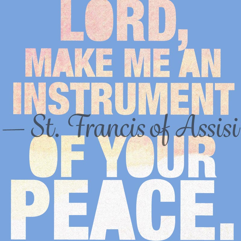 Lord, make me an instrument of your peace.